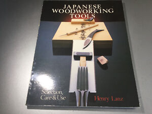Japanese Woodworking Tools: Selection, Care and Use Henry Lanz