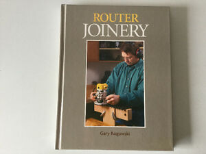 Router Joinery by Gary Rogowski Taunton Press Woodworking
