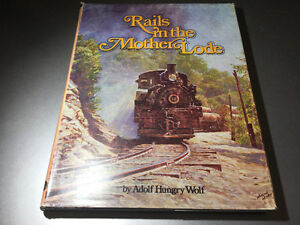 Rails in the Mother Lode by Adolf Hungrywolf 1978 Hardcover