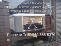 Hot Tub Removal & Disposal. Nanaimo Parksville Alberni Courtenay