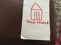 Shed wanted please