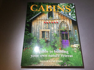 Cabins: A Guide to Building Your Own Nature Retreat David Stiles