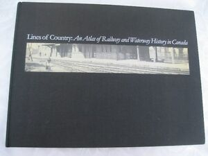 Lines of Country An Atlas of Railway & Waterway History in Canad