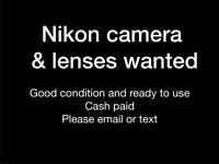 Nikon camera and lenses wanted