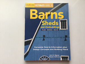Ultimate Guide to Barns, Sheds Outbuildings: Plan, Design, Build