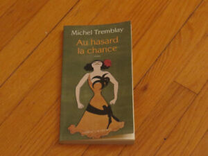 MICHEL TREMBLAY/ AU HASARD LA CHANCE