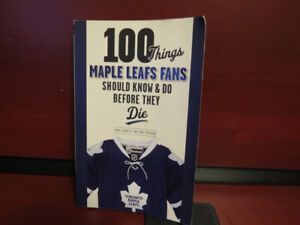 100 Things Maple Leafs Fans Should Know & Do Before They Die Pap
