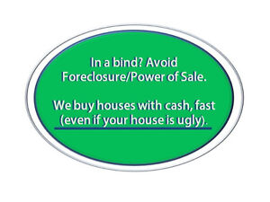 We Buy Houses: Get CASH for your home and Avoid Power of Sale/Fo