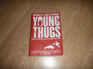 Young Thugs : Inside the Dangerous World of Canadian Street Gang