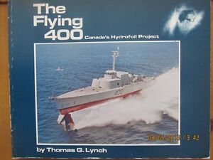 THE FLYING 400, CANADA'S HYDROFOIL PROJECT by Thomas G. Lynch