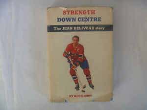 Strength Down Centre: The JEAN BELIVEAU Story by Hugh Hood