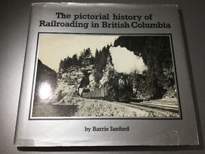 Pictorial History Railroading In British Columbia Barrie Sanford