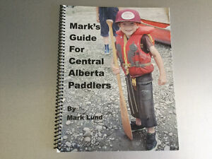 Mark's Guide for Central Alberta Paddlers by Mark Lund