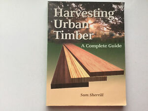 Harvesting Urban Timber: A Complete Guide by Sam Sherrill