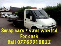 Scrap cars +vans wanted