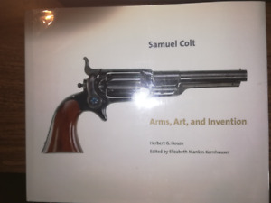Samuel Colt. Arms, Art and Invention by Herbert Houze