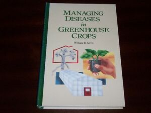 Managing Diseases in Greenhouse Crops by W. R. Jarvis