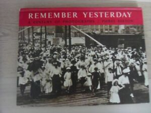 REMEMBER YESTERDAY-A Century Of Photographs-Pierre Berton Book.