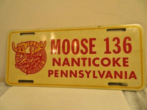 Vintage PAP LOYAL ORDER OF MOOSE NANTICOKE PENNSYLVANIA Fraternal Licence Plate