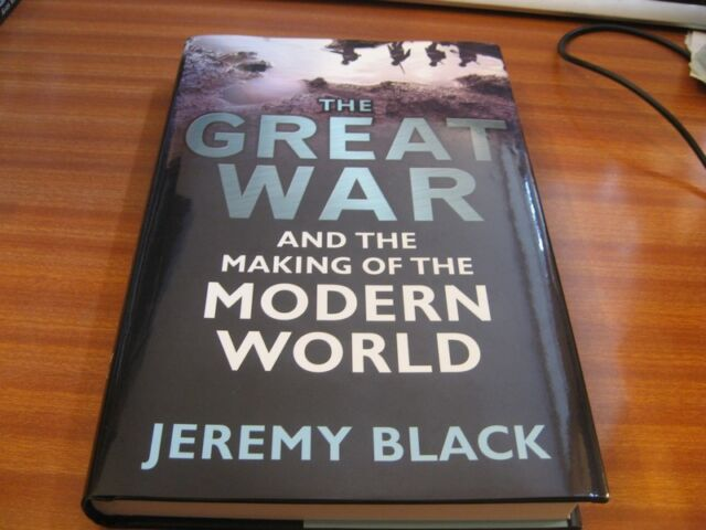 THE GREAT WAR & THE MAKING OF THE MODERN WORLD BY JEREMY BLACK