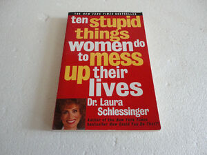 Ten stupic things women do to mess up their lives Schlessinger