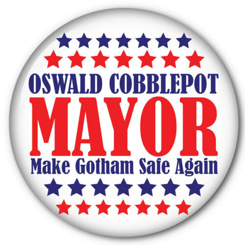 "OSWALD COBBLEPOT FOR MAYOR OF GOTHAM HALLOWEEN COSTUME PROP 3"" PIN BACK BUTTON"