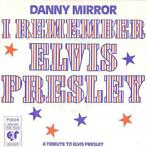 Single vinyl / 7 inch - Danny Mirror - I Remember Elvis Pr..
