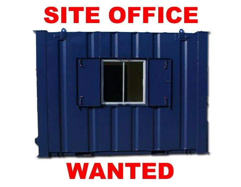 SITE OFFICE WANTED - MOBILE OFFICE CANTEEN - TOILET BLOCK - ANTI VANDAL UNIT