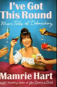 MAMRIE HART I'VE GOT THIS ROUND MORE TALES OF DEBAUCHERY NEW