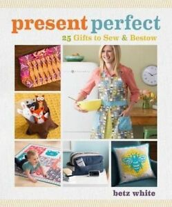 Present Perfect: 25 Gifts to Sew & Bestow, White, Betz, New Book