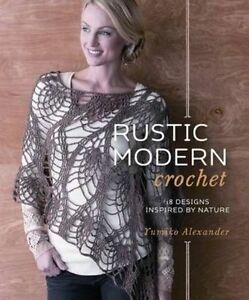 Rustic Modern Crochet: 18 Designs Inspired by Nature, Alexander, Yumiko, New Boo