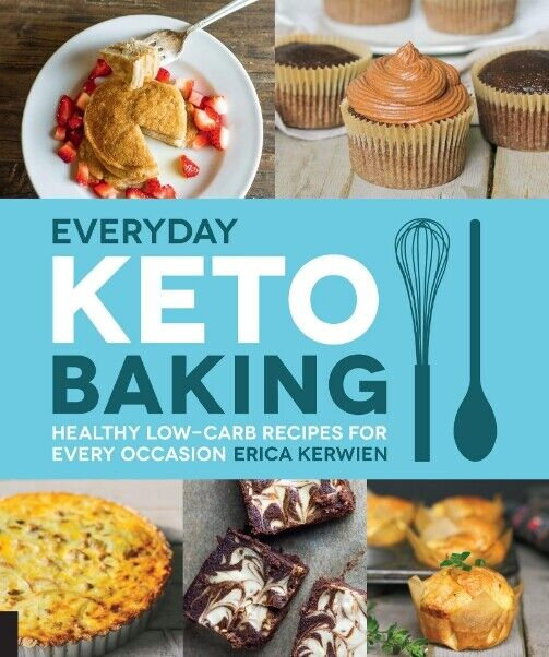 Everyday Keto Baking: Healthy Low-Carb Recipes for Every Occ