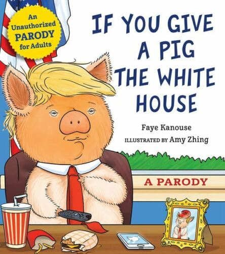 If You Give a Pig the White House: A Parody for Adults🔥Fast Delivery🔥 📥 P.D.F