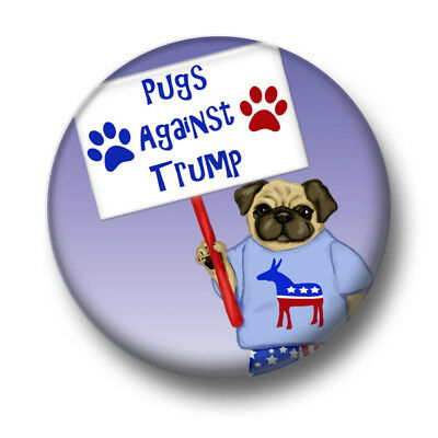 Pugs Against Trump 1 Inch / 25mm Pin Button Badge Donald President Impeach Anti