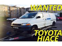 WANTED !!! TOYOTA HIACE ANY CONDITION & ANY YEAR