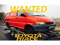 WANTED!!! TOYOYA HIACE VANS ANY CONDITION