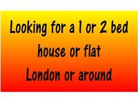 Looking for 1/2 bed house or flat London or around