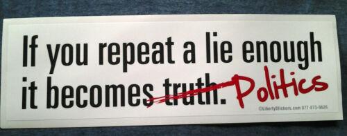 IF YOU REPEAT A LIE ENOUGH IT BECOMES POLITICS Political Bumper Sticker  L