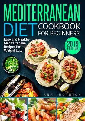 Mediterranean Diet For Beginners Easy and Healthy Recipes for Weight Loss 2019