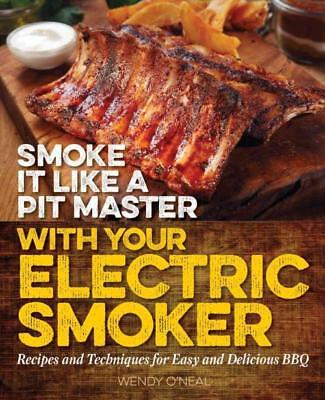 SMOKE IT LIKE A PIT MASTER WITH YOUR ELECTRIC SMOKER - O'NEAL, WENDY - NEW PAPER