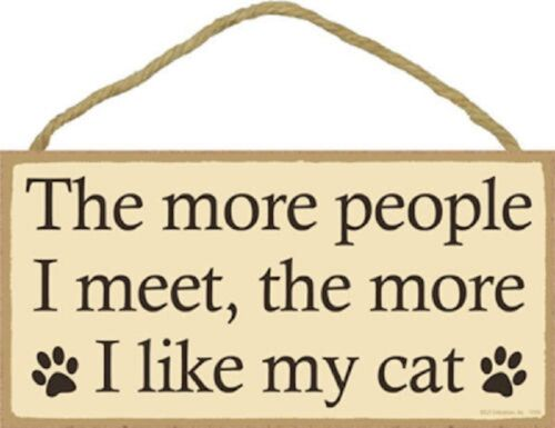 The more people I meet ,  the more I like my Cat Funny Wood Cat Sign Plaque USA