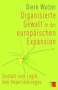 Organisierte Gewalt in der europäischen Expansion von Dierk Walter  gebunden