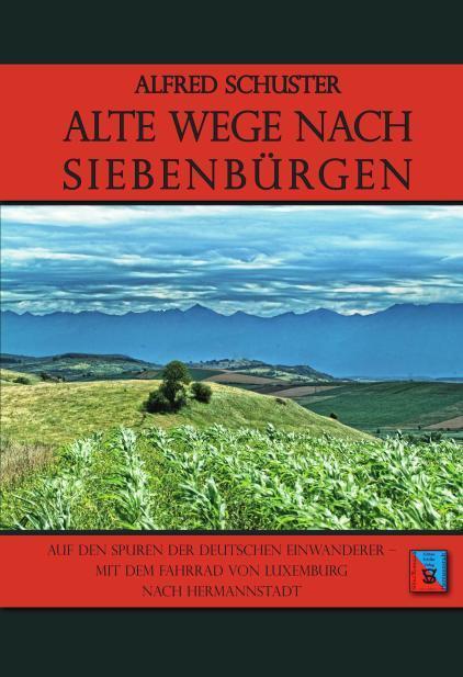 Alte Wege nach Siebenbürgen Schuster, Alfred|Roth, Anselm