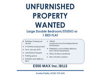 Unfurnished Property wanted for direct Professional Tenant