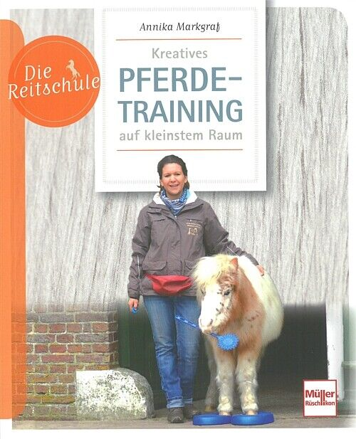 Die Reitschule: Kreatives Pferdetraining auf kleinstem Raum Ratgeber/Reiten/Buch