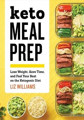 Keto Meal Prep Lose Weight, Save Time, and Feel Your Best on the Keto Diet
