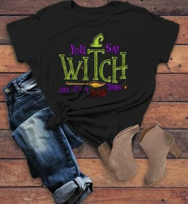 Women's Funny Halloween T Shirt You Say Witch Bad Thing Graphic Tee Costume Witc](Funny Women Halloween Costumes)