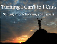 Turning I Can't to I Can - Setting and achieving your goals