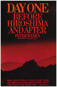 DAY ONE: BEFORE HIROSHIMA AND AFTER by Peter Wyden