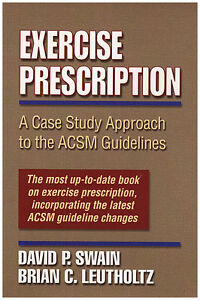 EXERCISE PRESCRIPTION: A Case Study Approach to the ACSM Guideli